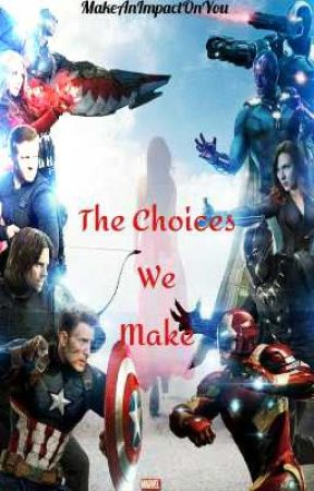 The Choices We Make (Captain America/Civil War) Book 3 by MakeAnImpactOnYou