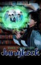 They named him Jungkook ❥ Vkook by TAEK00KINKY