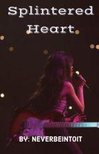 Splintered Heart (Camila / You) by camilzer