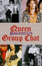 Queen Group Chat by Paulette1504