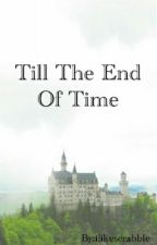 Till The End Of Time by ilikescrabble