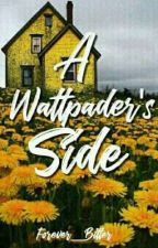 A Wattpader's Side by Forever__Bitter