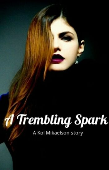 A Trembling Spark || Kol Mikaelson