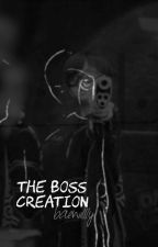 The Boss' Creation ✓ by baewillly