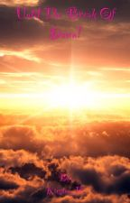 Until The Break Of Dawn! {Slow Updates} by Kirsten_18