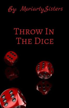 Throw In The Dice by MoriartySisters