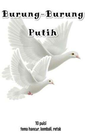 Burung-Burung Putih - Selamat pagi, patah hatiku - Wattpad