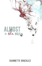 Almost a She-Wolf by Alias-Didi