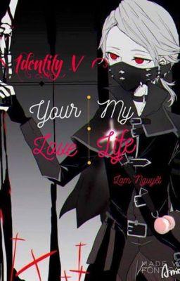 Đọc truyện [ Identity V ] Your Love, My Life
