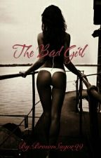 The Bad Girl by BrownSugar99