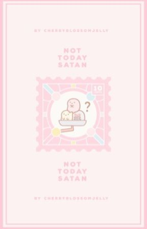 not today satan • rants & random  by CherryblossomJelly