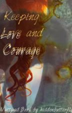 Keeping Love and Courage by hiddenbutterfly