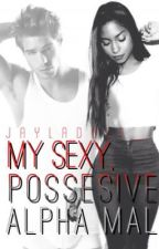My Sexy, Possessive, Alpha mate by jayladoee_