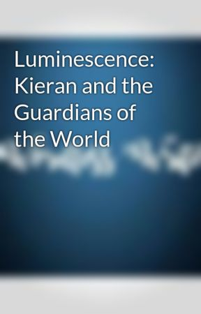Luminescence: Kieran and the Guardians of the World by wordlesswriter