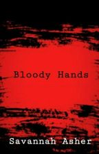Bloody Hands by SavannahAsher1