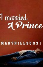 I Married a Prince {H.S} by Marynillson31
