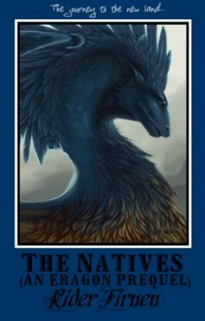 The Natives: The Prequel(An Eragon FanFiction) by RiderFirnen