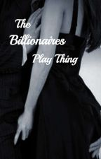 The Billionaires Play Thing by BluuEroticaMoon