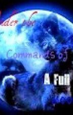 Under the Commands of A Full Moon Run (Re Starting) by secretsinside_16girl