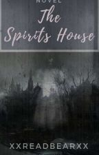The Spirits House by XxReadbeaRxX