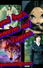 beyond angels, werewolves and vampires by BeyondAmazingforever