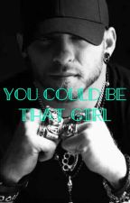 You Could Be That Girl by a_man_duh22
