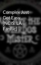 Complex Just Got Easy... [NCIS: LA FanFic] by smol_mosher_child
