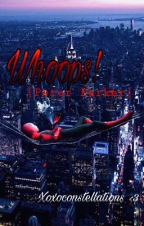 Whoops!: Peter Parker X Reader  by wishuponastar8