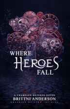 Where Heroes Fall by katelynmckelle