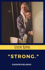 """STRONG."" Seven Kayne. by GossipGirl9803"