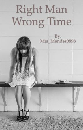Right Man Wrong Time by Mrs_Mendes0898