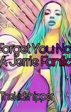 Forget You Not (A Jerrie fanfic) by Thekidshiper