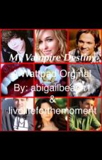 My Vampire Destiny (On hold and revising) by abigailbeach1