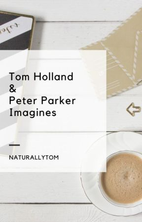 Tom Holland and Peter Parker Imagines - Days of Healing