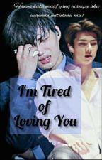 I'm Tired of Loving You || HUNKAI [Completed] ☑ by minseoka99_