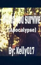 Would you survive? (Apocalypse) by Kelly017