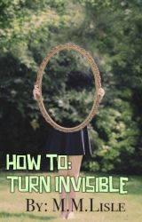 How to Turn Invisible... by MMLisle