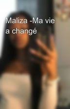 Maliza -Ma vie a changé by uneiinconnu_269