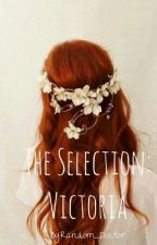 The Selection:Victoria by Random_Doctor