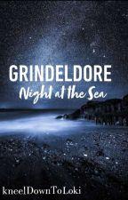 Grindeldore OneShot: Night At The Beach by kneelDownToLoki