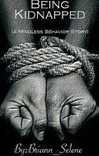 Being Kidnapped(A Mindless Behavior Story) by Briann_Selene