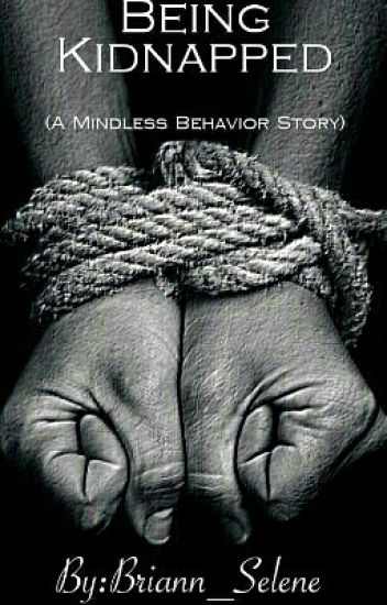 Being Kidnapped(A Mindless Behavior Story)