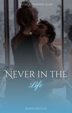 Never in the life by ciliiii