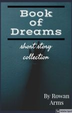Book of Dreams: short story collection by rowanarms