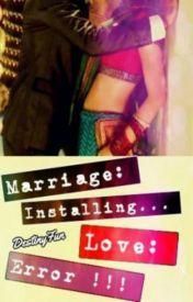 Marriage: Installing...Love: Error! #Wattys2016 by DestinyFun