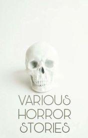 Various Horror Stories by Dark-san7