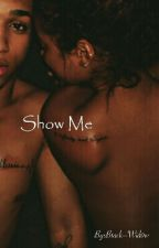 Show Me by B1ack--Wid0w
