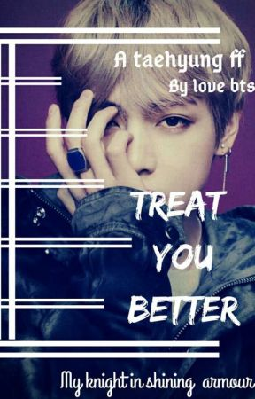 Treat You Better || Tae FF✔ by artistic_sam