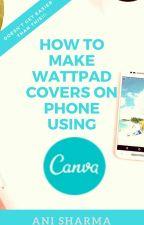 How To Make Wattpad Covers On Phone Using Canva by Ani_Sharma