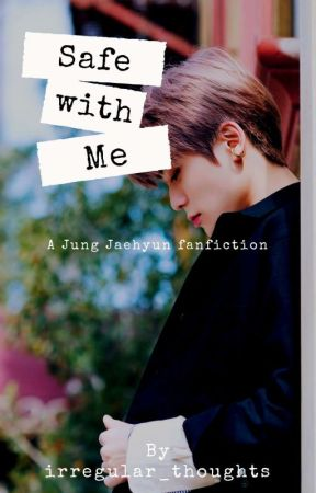 Safe with Me × A Jung Jaehyun Fanfiction  by irregular_thoughts
